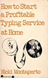How to Start a Profitable Typing Service at Home, Nicki Montaperto, 0064635406