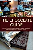 The Chocolate Guide: To Local Chocolatiers, Chocolate Makers, Boutiques, Patisseries and Shops - Western Edition