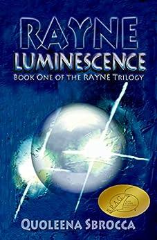 Rayne: Luminescence (Rayne Trilogy Book 1) by [Sbrocca, Quoleena]