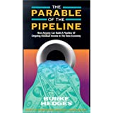 The Parable of the Pipeline: How Anyone Can Build a Pipeline of Ongoing Residual Income in the ...