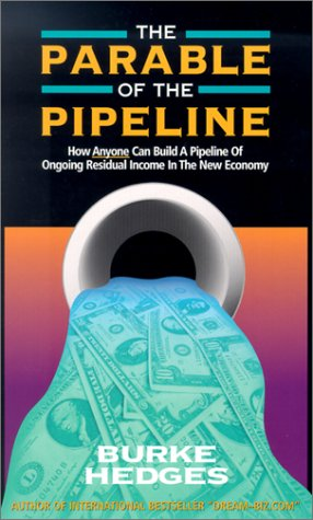 The Parable Of The Pipeline  How Anyone Can Build A Pipeline Of Ongoing Residual Income In The New Economy