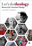 Let's Do Theology : Resources for Contextual Theology, Green, Laurie, 0826425518