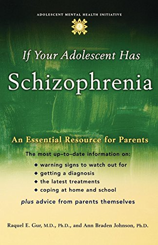 If Your Adolescent Has Schizophrenia: An Essential Resource for Parents (Adolescent Mental Health Initiative)