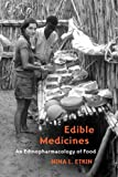 Edible Medicines : An Ethnopharmacology of Food, Etkin, Nina L., 0816520933
