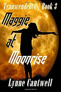 Maggie at Moonrise: Transcendence Book 3 (Volume 3)