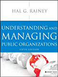 Understanding and Managing Public Organizations (Essential Texts for Nonprofit and Public Leadership and Management)