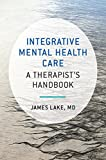 Integrative Mental Health Care: A Therapist's Handbook (Norton Professional Books (Hardcover))