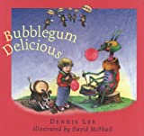 Bubblegum Delicious, Dennis Lee, 1552631591