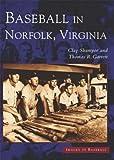 Baseball in Norfolk, Clay Shampoe and Thomas Garrett, 0738515000