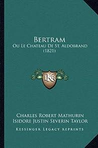 Bertram: Ou Le Chateau de St. Aldobrand (1821) par Charles Robert Maturin