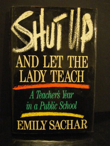 Shut Up and Let the Lady Teach: A Teacher's Year in a Public - Nyc Store Shut