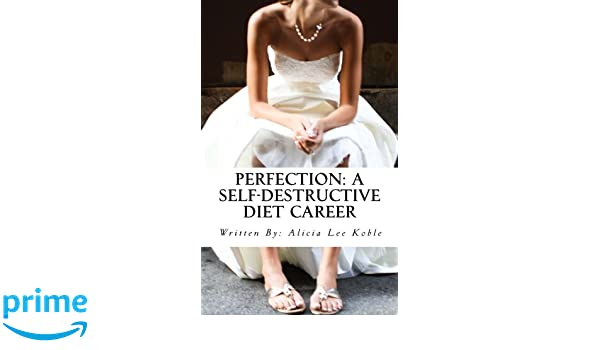 Perfection: A Self-Destructive Diet Career