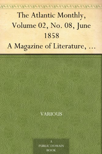 The Atlantic Monthly, Volume 02, No. 08, June 1858 A Magazine of Literature, Art, and Politics