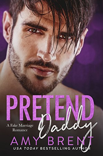 Pretend Daddy: A Fake Marriage Romance by [Brent, Amy]