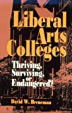 Liberal Arts Colleges : Thriving, Surviving, or Endangered?, Breneman, David W., 0815710623