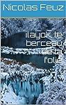 Ilayok : Le berceau de la folie par Feuz