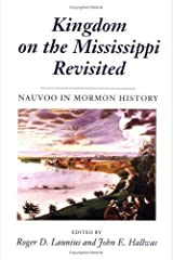 Kingdom on the Mississippi Revisited: NAUVOO IN MORMON HISTORY Paperback