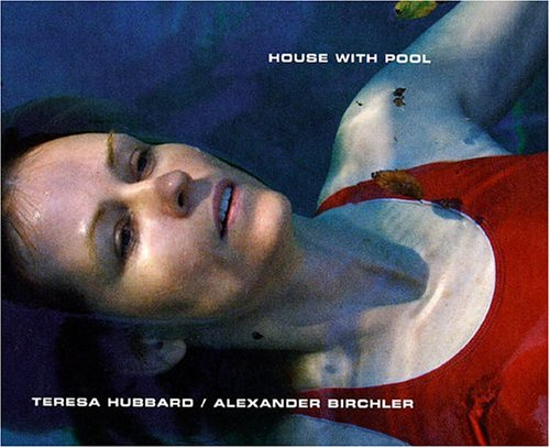 Theresa Hubbard /Alexander Birchler - House with Pool