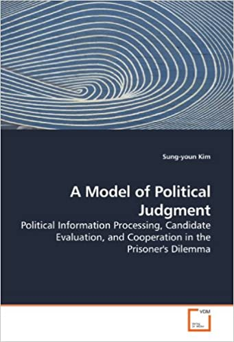 A Model of Political Judgment: Political Information Processing, Candidate Evaluation, and Cooperation in the Prisoner's Dilemma