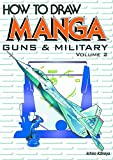 How To Draw Manga Volume 17: Guns & Military Volume 2