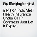 9 Million Kids Get Health Insurance Under CHIP. Congress Just Let It Expire.   Valerie Strauss