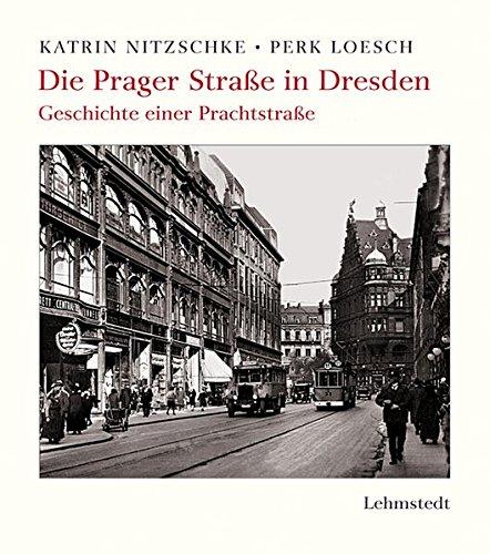 Die Prager Straße in Dresden: Geschichte einer Prachtstraße Gebundenes Buch – 21. April 2014 Katrin Nitzschke Perk Loesch Lehmstedt Verlag 3942473798
