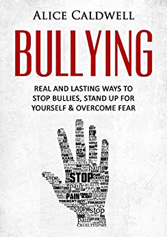 Bullying: Real And Lasting Ways To Stop Bullies, Stand Up ...