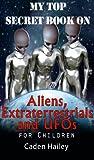My Top Secret Book on Aliens, Extraterrestrials and UFOs for Children