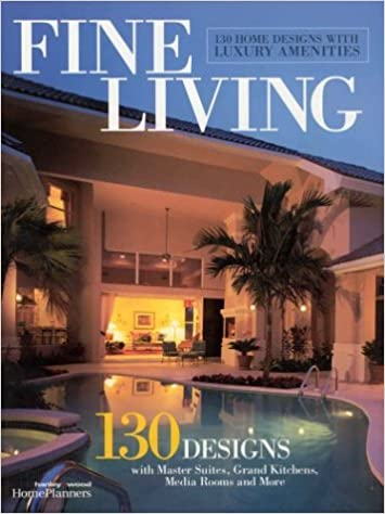 Fine Living: 130 Home Designs With Luxury Amenities: Inc. Home Planners:  9781931131247: Amazon.com: Books