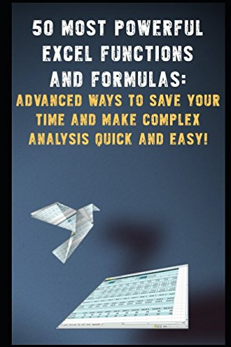 """50 Most Powerful Excel Functions and Formulas: Advanced Ways to Save Your Time and Make Complex Analysis Quick and Easy!"" (MS Excel training)"