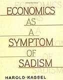 Economics As a Symptom of Sadism, Harold Kassel, 1595261346
