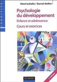 Psychologie du développement : Enfance et adolescence, cours et exercices par Henri Lehalle