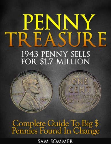 Penny Treasure: Complete Guide To Big $ Pennies Found In Change (Treasure Hunting Made Easy Book 2) (Lincoln Memorial Cents Album)