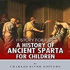 A History of Ancient Sparta for Children Hörbuch von  Charles River Editors Gesprochen von: Kenneth Ray