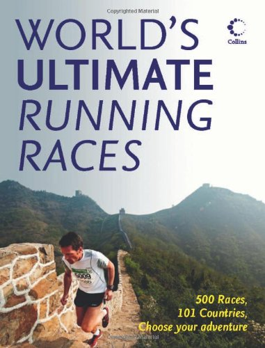 World's Ultimate Running Races: 500 Races, 101 Countries, Choose Your Adventure PDF