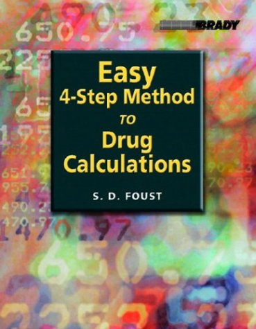 Easy Four-Step Method to Drug Calculations by Foust, Steve D.