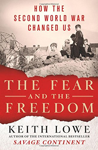 The Fear and the Freedom: How the Second World War Changed Us cover
