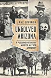 Unsolved Arizona: A Puzzling History of Murder, Mayhem & Mystery (True Crime)