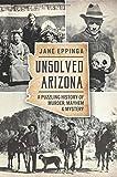 Unsolved Arizona: A Puzzling History of Murder, Mayhem & Mystery (True Crime)
