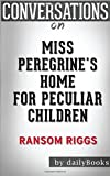 Conversations on Miss Peregrine's Home for Peculiar Children by Ransom Riggs