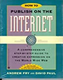 How to Publish on the Internet, Andrew Fry and David Paul, 0446671797