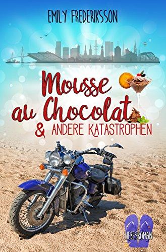 Mousse au Chocolat & andere Katastrophen: Liebesroman (unexpected love 1)
