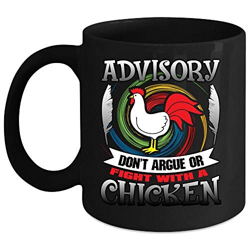 Advisory Don't Argue Or Fight With A Chicken Coffee Mug, I'm A Farmer Coffee Cup (Coffee Mug 11 Oz - Black)