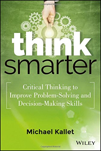 Critical Thinking to Improve Problem-Solving and Decision-Making Skills