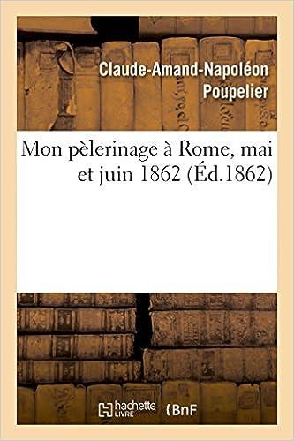 Livres Mon pèlerinage à Rome, mai et juin 1862 pdf, epub ebook