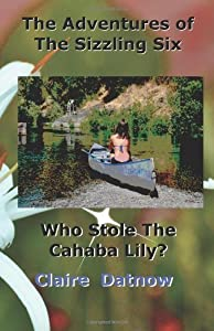 The Adventures of The Sizzling Six: Who Stole The Cahaba Lily? by Datnow, Claire(September 7, 2010) Paperback