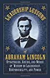 img - for Leadership Lessons of Abraham Lincoln: Strategies, Advice, and Words of Wisdom on Leadership, Responsibility, and Power book / textbook / text book