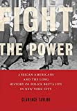 "Clarence Taylor, ""Fight the Power: African Americans and the Long History of Police Brutality in New York City"" (NYU Press, 2018)"