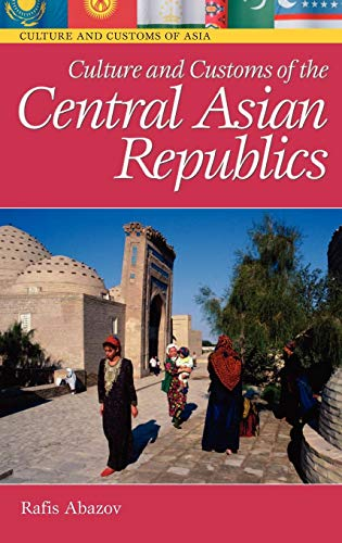 Culture and Customs of the Central Asian Republics (Cultures and Customs of the World)