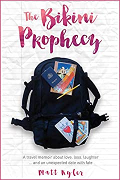 The Bikini Prophecy: A travel memoir about love, loss, laughter ... and an unexpected date with fate.